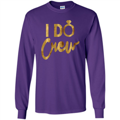 I Do Crew T-Shirt Gold Bachelorette Party LS Ultra Cotton Tshirt - WackyTee