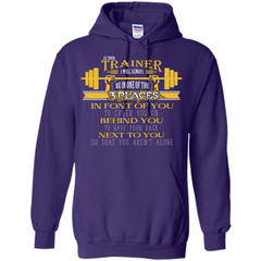 Trainer T-shirt As Your Trainer I Will Always Be In One Of The 3 Places Pullover Hoodie 8 oz - WackyTee