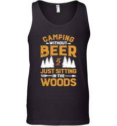 Camping Without Beer Is Just Sitting In The Woods Shirt Tank Top