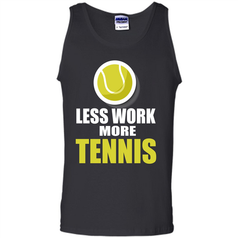 Tennis T-shirt Less Work More Tennis Black / S Tank Top - WackyTee