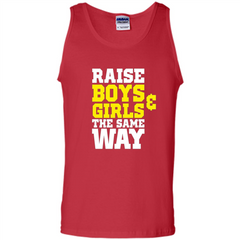 Raise Boys And Girls The Same Way T-shirt Tank Top - WackyTee