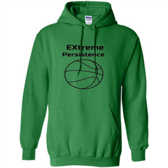 Extreme Persistence Basketball Lover T-shirt Pullover Hoodie 8 oz - WackyTee