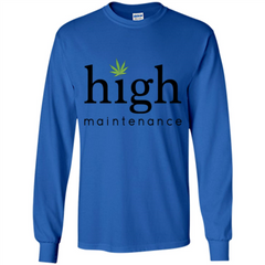 Funny High Maintenance T-shirt LS Ultra Cotton Tshirt - WackyTee