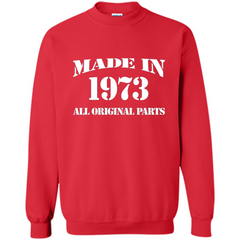 Birthday Gift T-shirt Made In 1973 All Original Parts T-shirt Printed Crewneck Pullover Sweatshirt 8 oz - WackyTee