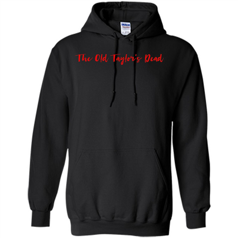 The Old Taylor's Dead T-shirt Black / S Pullover Hoodie 8 oz - WackyTee