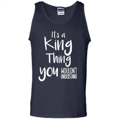 It's A King Thing You Wouldn't Understand T-shirt Tank Top - WackyTee