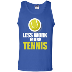 Tennis T-shirt Less Work More Tennis Tank Top - WackyTee