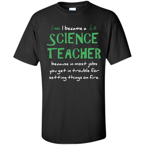 I Became A Science Teacher Because T-shirt Black / S Custom Ultra Cotton - WackyTee