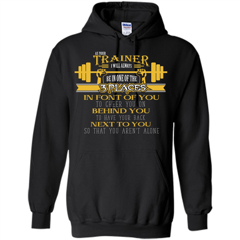 Trainer T-shirt As Your Trainer I Will Always Be In One Of The 3 Places Black / S Pullover Hoodie 8 oz - WackyTee