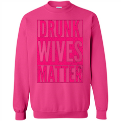 Drunk Wives Matter Cute Pink Wife Funny Saying T-shirt Printed Crewneck Pullover Sweatshirt 8 oz - WackyTee