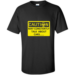 Car Lover T-Shirt Caution May Constantly Talk About Cars