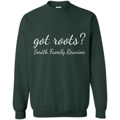 Smith Family Reunion Got Roots T-shirt Printed Crewneck Pullover Sweatshirt 8 oz - WackyTee