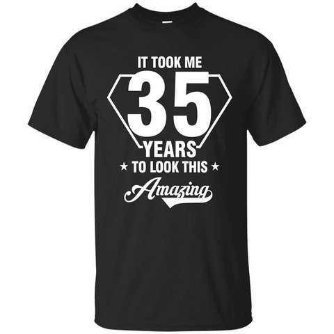 Birthday Gift T-shirt It Took Me 35 Years To Look This Amazing T-shirt Black / S Custom Ultra Tshirt - WackyTee