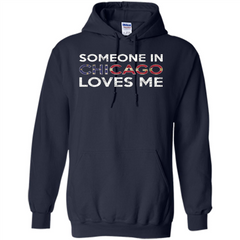 Someone in Chicago Loves Me T-shirt Pullover Hoodie 8 oz - WackyTee