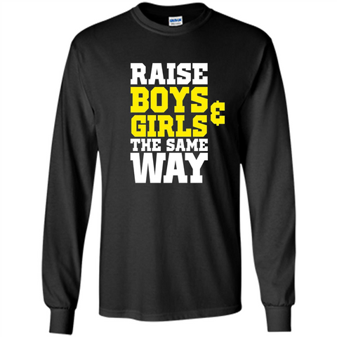 Raise Boys And Girls The Same Way T-shirt Black / S LS Ultra Cotton Tshirt - WackyTee