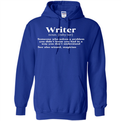 Definition T-shirt Writer Someone Who Solves A Problem T-shirt Pullover Hoodie 8 oz - WackyTee