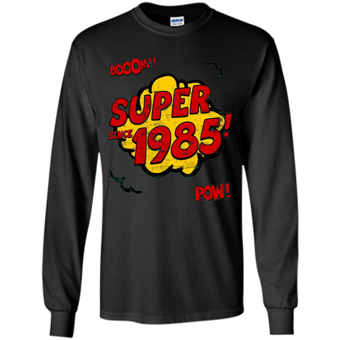 Birthday Gift T-shirt Super Since 1985 Black / S LS Ultra Cotton Tshirt - WackyTee