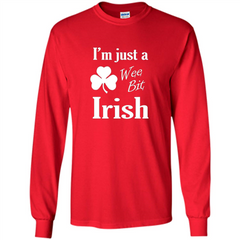 I'm Just A Wee Bit Irish T-shirt LS Ultra Cotton Tshirt - WackyTee