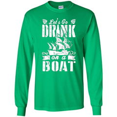 Funny Let's Go Drink On A Boat T-shirt LS Ultra Cotton Tshirt - WackyTee