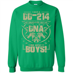 I Have A DD-214 My Daughter Has My DNA Think About It Boys T-shirt Printed Crewneck Pullover Sweatshirt 8 oz - WackyTee