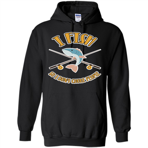 Fishing T-shirt I Fish So I Don't Choke People Black / S Pullover Hoodie 8 oz - WackyTee