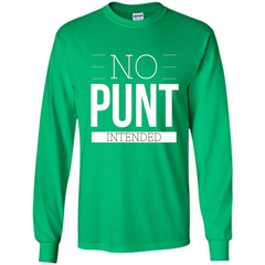 Funny Football T-Shirt No Punt Intended LS Ultra Cotton Tshirt - WackyTee