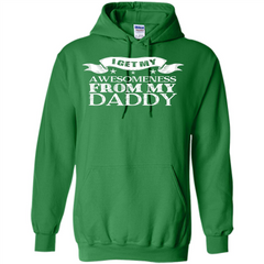 Family T-shirt I Get My Awesomeness From My Daddy Pullover Hoodie 8 oz - WackyTee