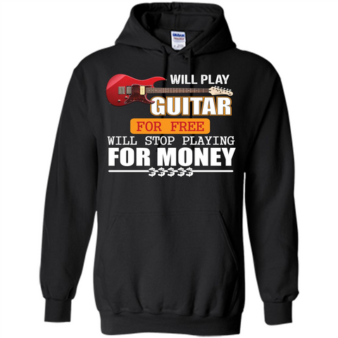 Guitar T-shirt Will Play Guitar For Free Will Stop Playing T-shirt Black / S Pullover Hoodie 8 oz - WackyTee