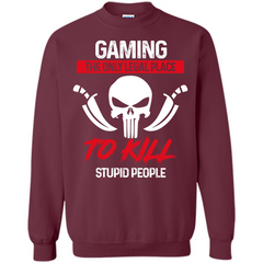 Gamer T-shirt The Only Legal Place To Kill Stupid People T-shirt Printed Crewneck Pullover Sweatshirt 8 oz - WackyTee