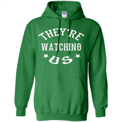 They're Watching Us T-shirt Pullover Hoodie 8 oz - WackyTee