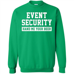 54c562a2 Funny Drink T-shirt Event Security Hand Me Your Beer Funny Drunk Drink Tee  Printed