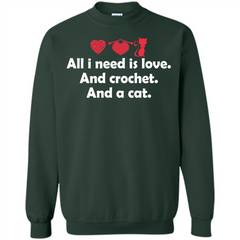 Crochet T-shirt All I Need Is Love And Crochet And A Cat T-shirt Printed Crewneck Pullover Sweatshirt 8 oz - WackyTee