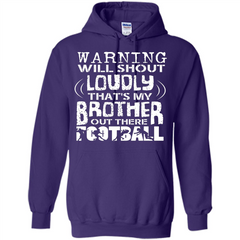 Warning Will Shout Loudly That's My Brother Out There Football Pullover Hoodie 8 oz - WackyTee