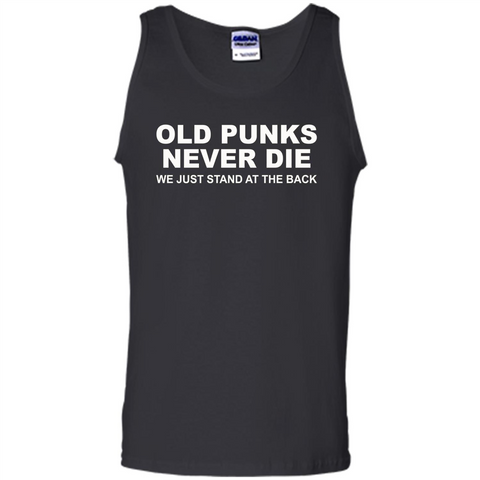 Old Punks Never Die We Just Stand At The Back T-shirt Black / S Tank Top - WackyTee