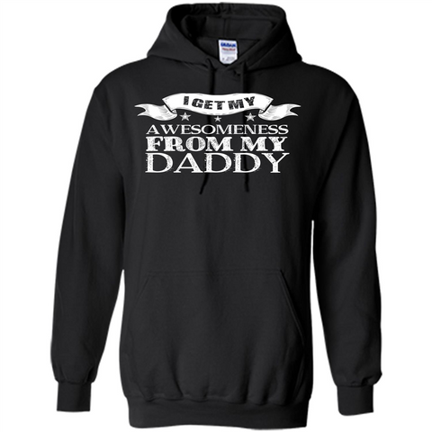 Family T-shirt I Get My Awesomeness From My Daddy Black / S Pullover Hoodie 8 oz - WackyTee