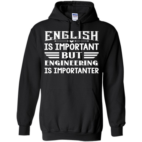 Engineer T-shirt English Is Important But Engineering Is Importanter Black / S Pullover Hoodie 8 oz - WackyTee
