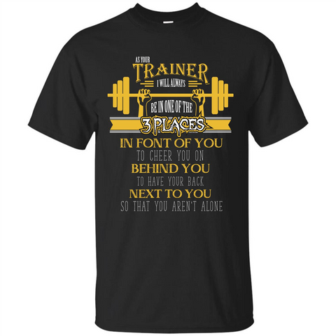Trainer T-shirt As Your Trainer I Will Always Be In One Of The 3 Places Black / S Custom Ultra Tshirt - WackyTee