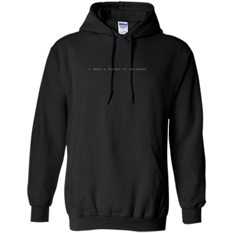 I Want A Ticket To Anywhere T-shirt Black / S Pullover Hoodie 8 oz - WackyTee