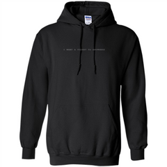 I Want A Ticket To Anywhere T-shirt Pullover Hoodie 8 oz - WackyTee