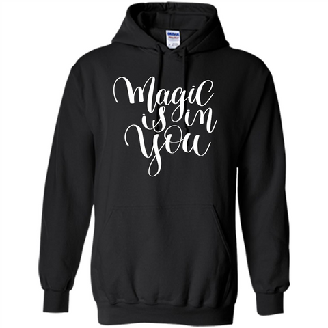 Magic Is In You T-shirt Black / S Pullover Hoodie 8 oz - WackyTee