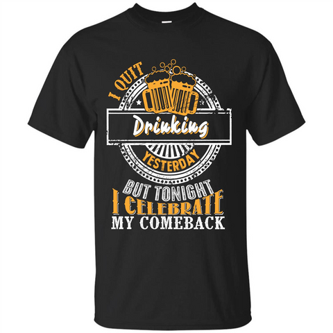 Beer T-shirt I Quit Drinking Yesterday But Black / S Custom Ultra Cotton - WackyTee
