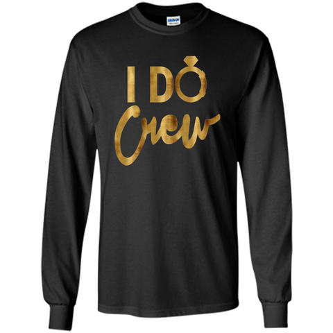 I Do Crew T-Shirt Gold Bachelorette Party Black / S LS Ultra Cotton Tshirt - WackyTee