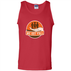 We Got Y'all T-shirt Tank Top - WackyTee