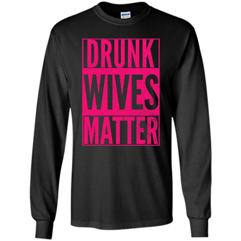 Drunk Wives Matter Cute Pink Wife Funny Saying T-shirt Black / S LS Ultra Cotton Tshirt - WackyTee