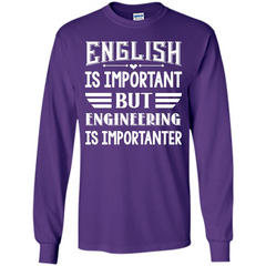 Engineer T-shirt English Is Important But Engineering Is Importanter LS Ultra Cotton Tshirt - WackyTee