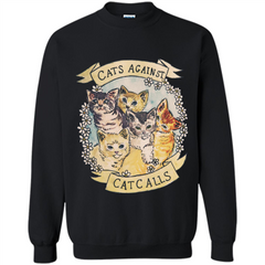 Cats Against Cat Calls T-shirt Printed Crewneck Pullover Sweatshirt 8 oz - WackyTee
