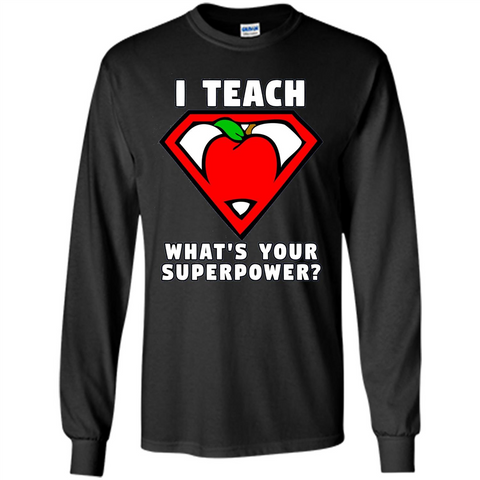 Teacher T-shirt I Teach What's Your Superpower T-shirt Black / S LS Ultra Cotton Tshirt - WackyTee
