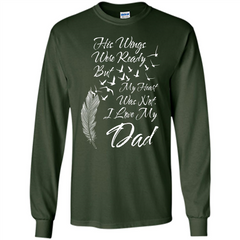 His Wings Were Ready But My Heart Was Not T-shirt I Love My Dad T-shirt LS Ultra Cotton Tshirt - WackyTee