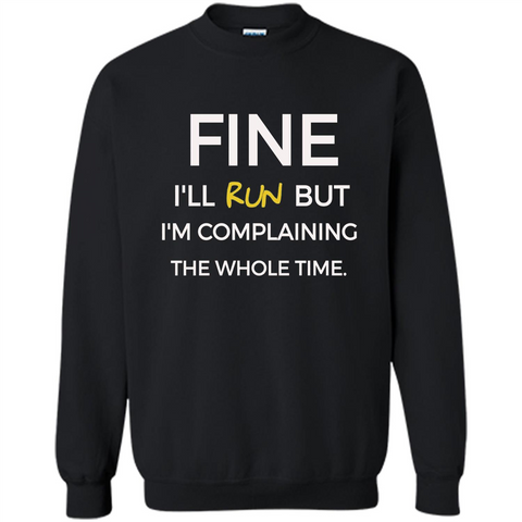 Fine I'll Run But I'm Complaining The Whole Time T-shirt Black / S Printed Crewneck Pullover Sweatshirt 8 oz - WackyTee