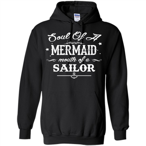 Soul Of A Mermaid Mouth Of A Sailor T-shirt Black / S Pullover Hoodie 8 oz - WackyTee